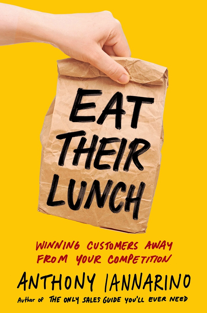 Anthony Iannarino – Eat Their Lunch