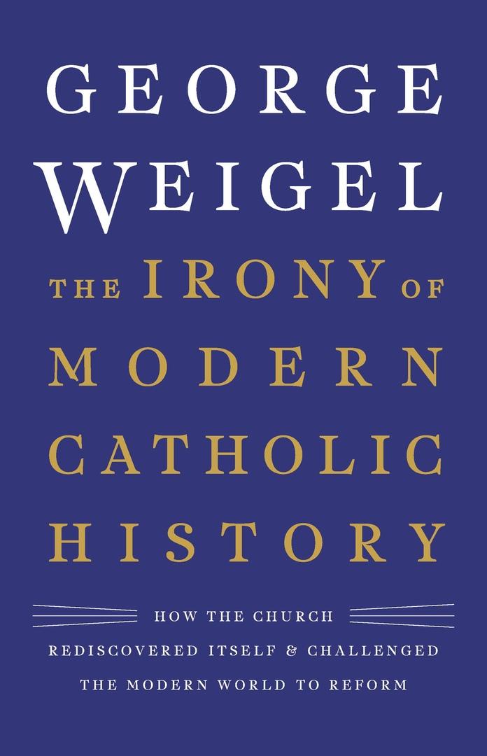 George Weigel – The Irony Of Modern Catholic History