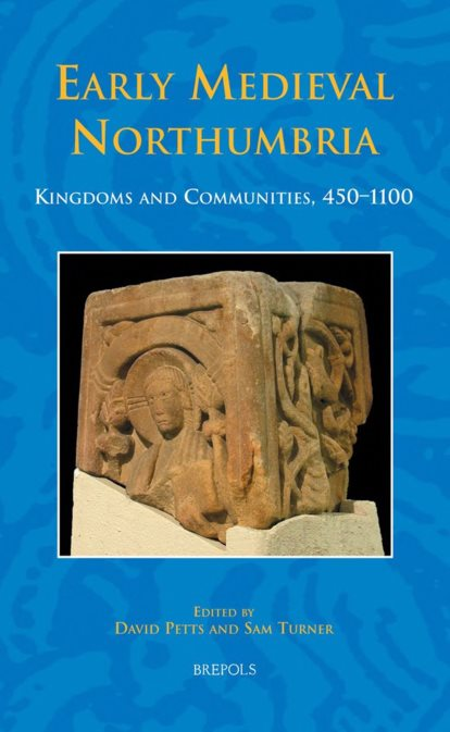 Early Medieval Northumbria: Kingdoms And Communities, AD 450–1100 – David Petts, Sam Turner