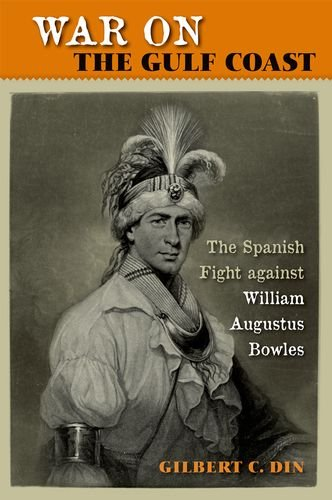 War On The Gulf Coast: The Spanish Fight Against William Augustus Bowles – Gilbert C