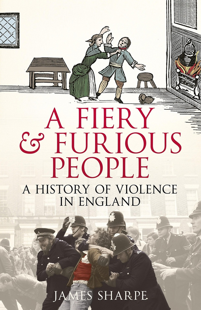 A Fiery & Furious People: A History Of Violence In England – James Sharpe