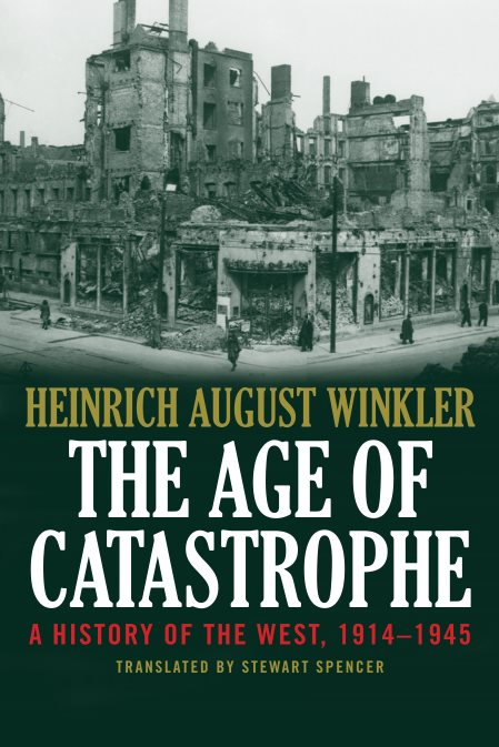 The Age Of Catastrophe: A History Of The West, 1914–1945 – Heinrich August Winkler (Author), Stewart Spencer (Translator)