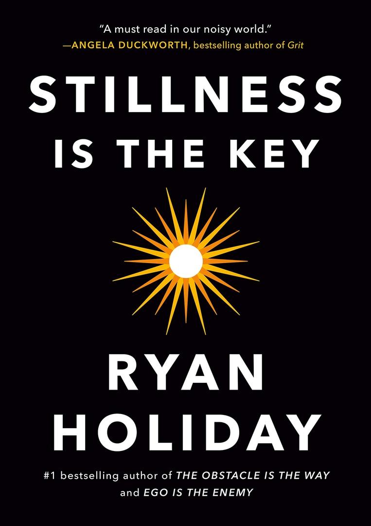 Ryan Holiday – Stillness Is The Key