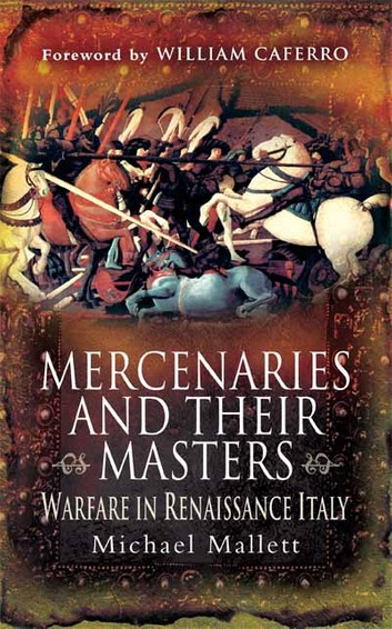 Mercenaries And Their Masters: Warfare In Renaissance Italy – Michael Mallett