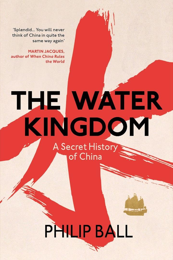 The Water Kingdom: A Secret History Of China – Philip Ball