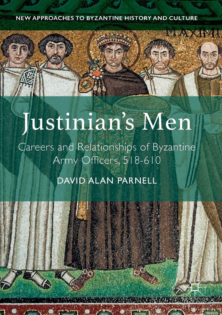 Justinian's Men: Careers And Relationships Of Byzantine Army Officers, 518-610 – David Alan Parnell