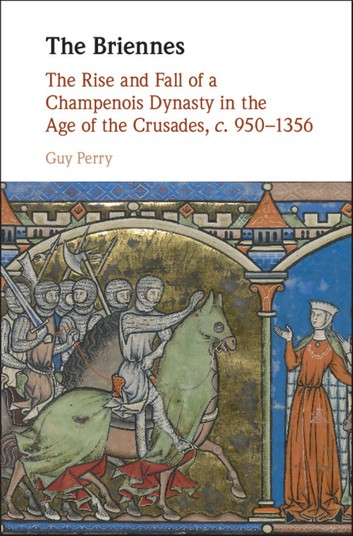 The Briennes: The Rise And Fall Of A Champenois Dynasty In The Age Of The Crusades, C
