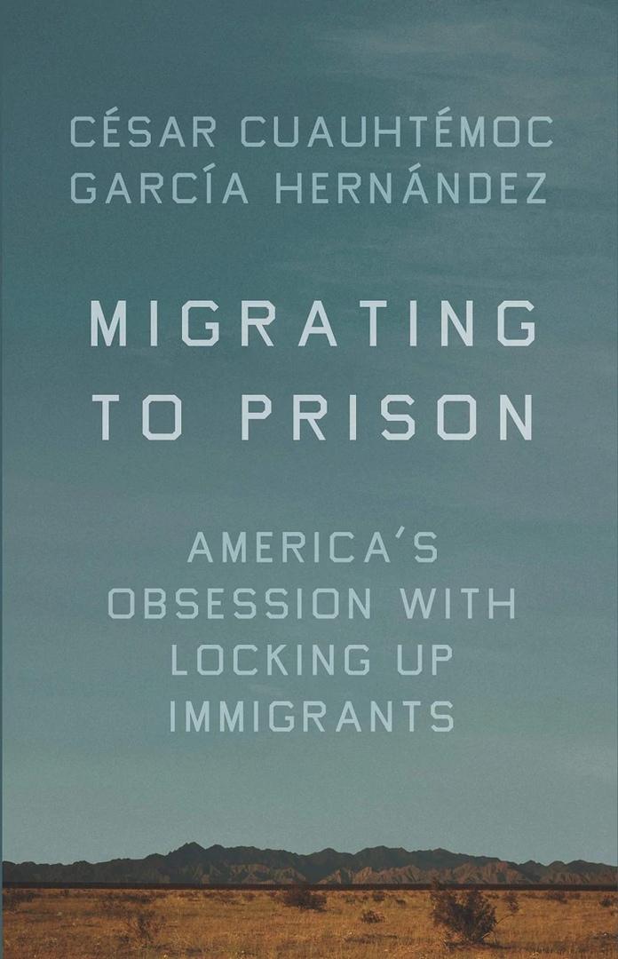 Cesar Cuauhtemoc Garcia Hernandez – Migrating To Prison