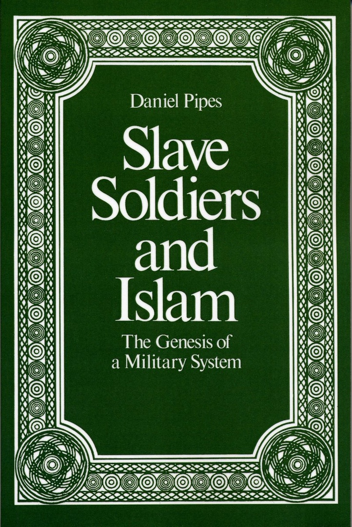 Slave Soldiers And Islam: The Genesis Of A Military System – Daniel Pipes