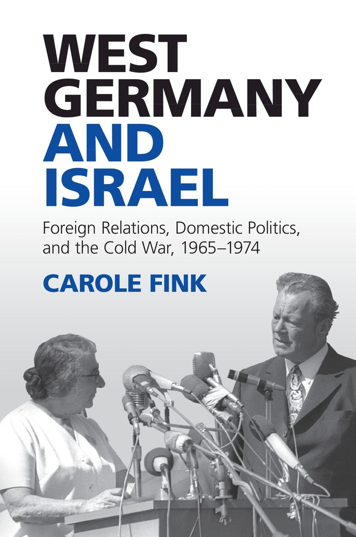 West Germany And Israel: Foreign Relations, Domestic Politics, And The Cold War, 1965–1974 – Carole Fink