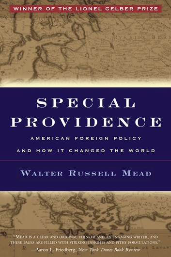 Special Providence: American Foreign Policy And How It Changed World – Walter Russell Mead Routledge
