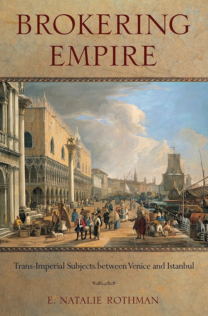 Brokering Empire: Trans-Imperial Subjects Between Venice And Istanbul – E