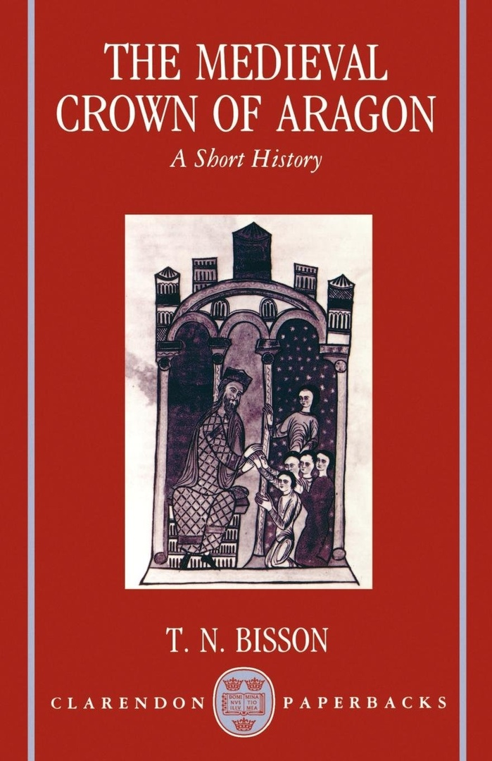 The Medieval Crown Of Aragon: A Short History – Thomas N