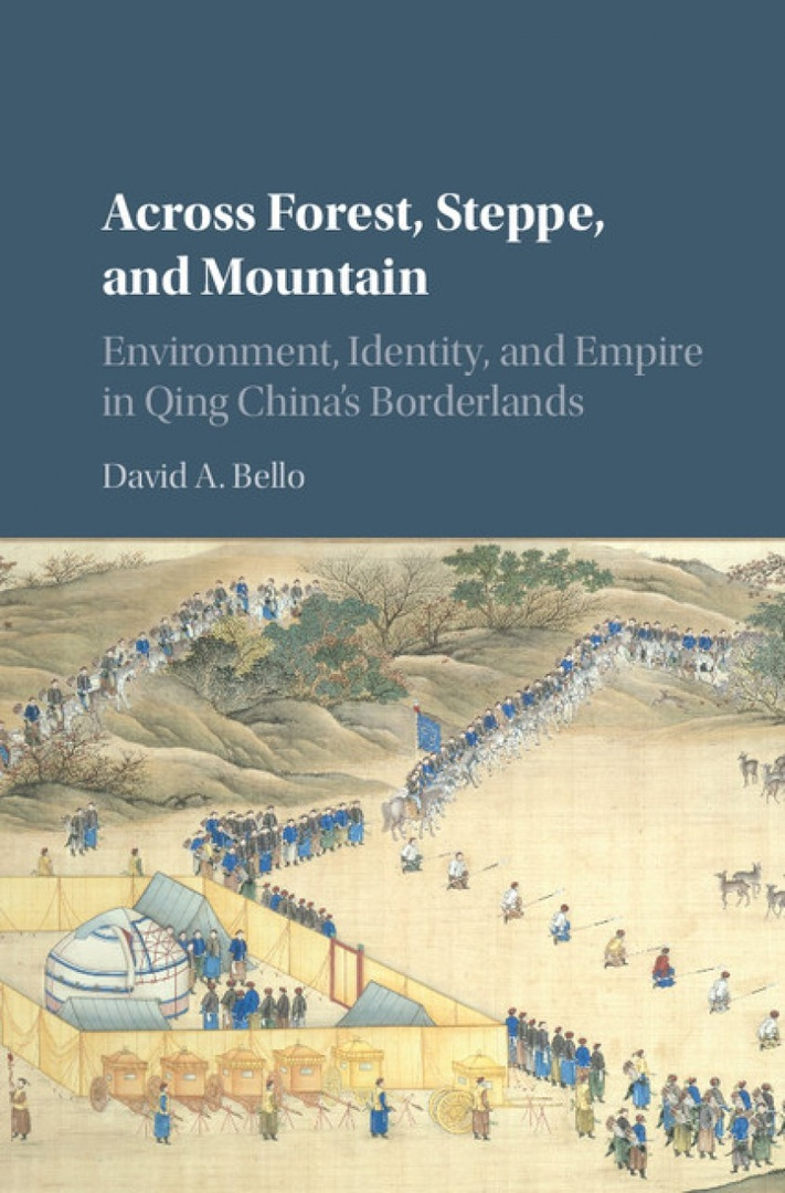 Across Forest, Steppe, And Mountain: Environment, Identity, And Empire In Qing China's Borderlands – David A