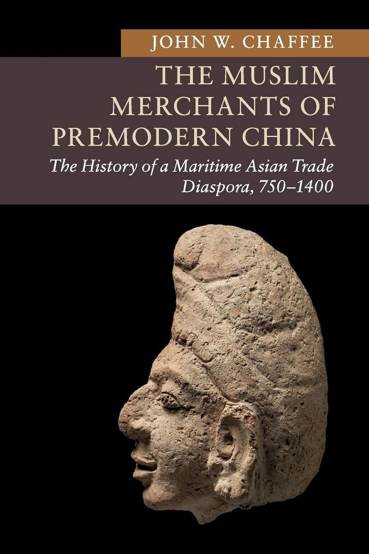 The Muslim Merchants Of Premodern China: The History Of A Maritime Asian Trade Diaspora, 750–1400 – John W