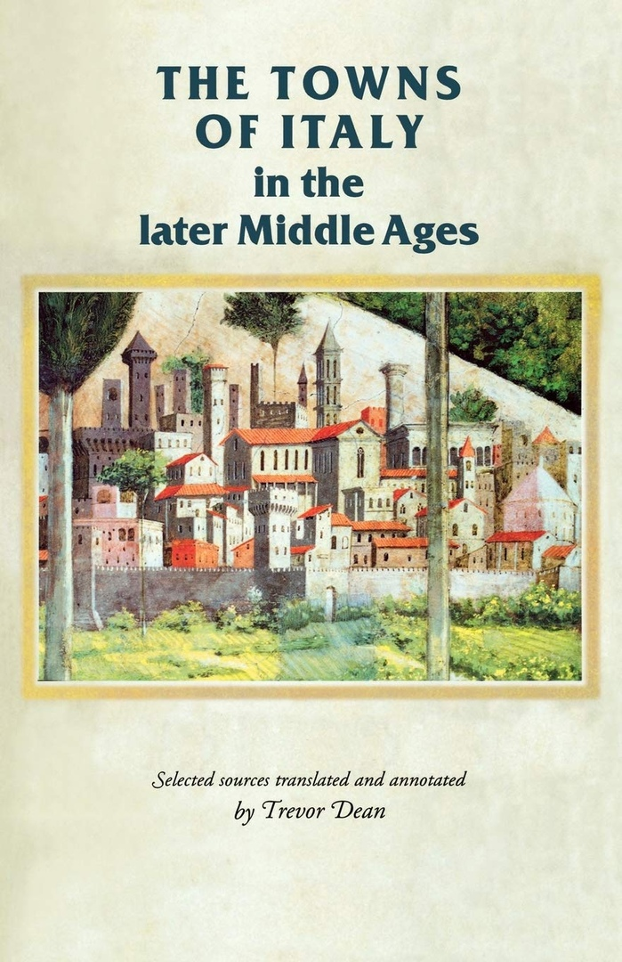 The Towns Of Italy In The Later Middle Ages – Trevor Dean
