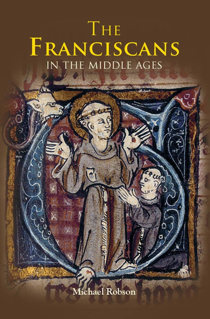 The Franciscans In The Middle Ages – Michael Robson