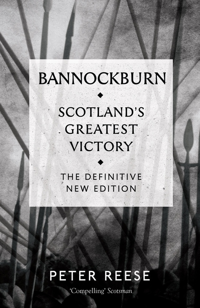Bannockburn: Scotland's Greatest Victory – Peter Reese