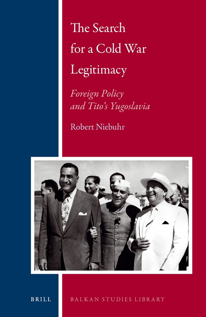 The Search For A Cold War Legitimacy: Foreign Policy And Tito's Yugoslavia – Niebuhr Robert Edward