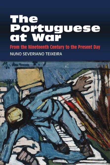 The Portuguese At War: From The Nineteenth Century To The Present Day – Nuno Severiano Teixeira