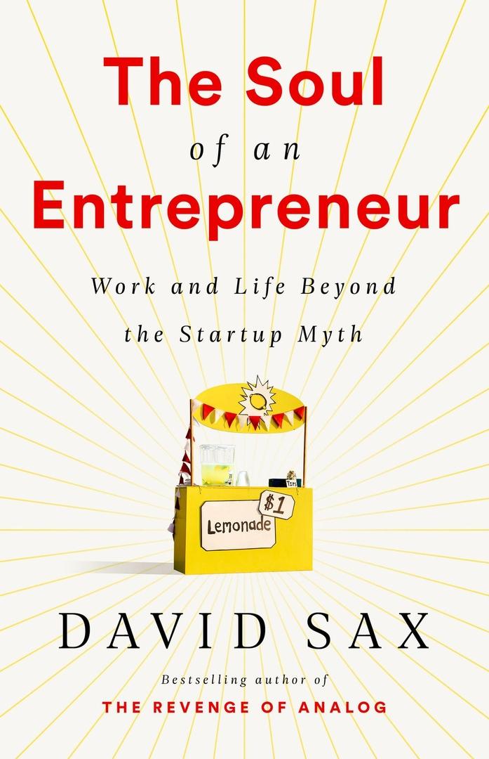David Sax – The Soul Of An Entrepreneur