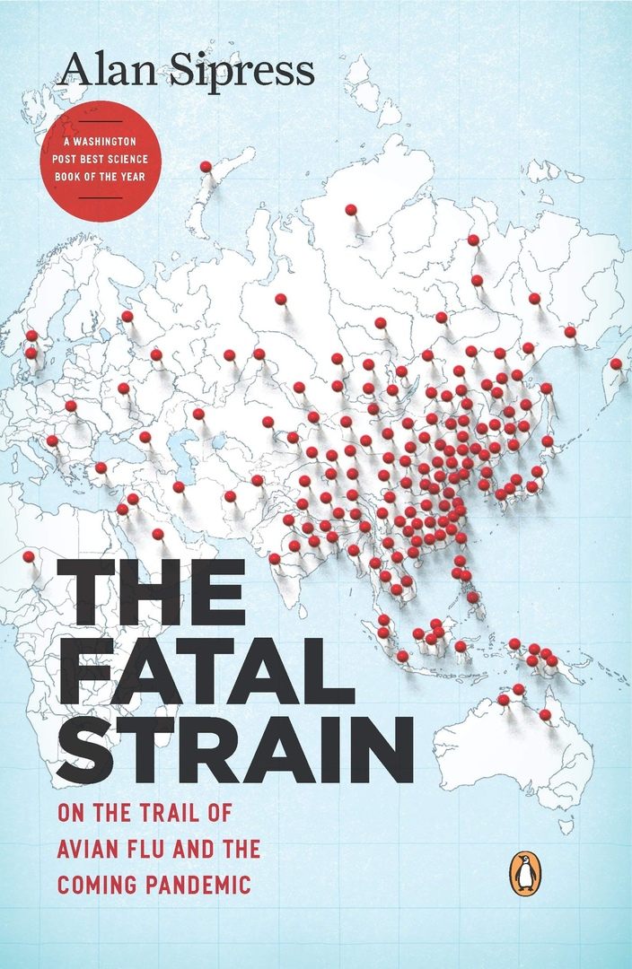 The Fatal Strain: On The Trail Of Avian Flu And The Coming Pandemic By Alan Sipress
