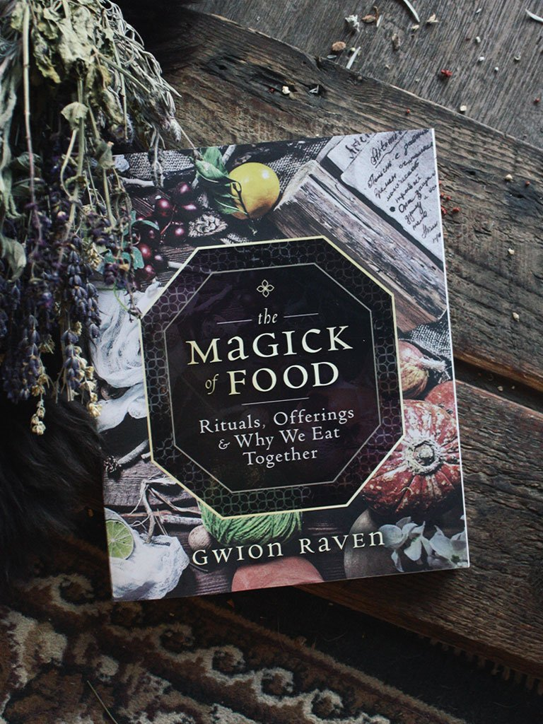 The Magick Of Food: Rituals, Offerings & Why We Eat Together By Gwion Raven