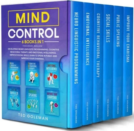 Mind Control: 6 Books In 1- Developing Neuro Linguistic Programming, Cognitive Behavioral Therapy And Emotional Intelligence
