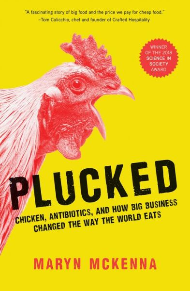 Plucked: Chicken, Antibiotics, And How Big Business Changed The Way We Eat By Maryn McKenna