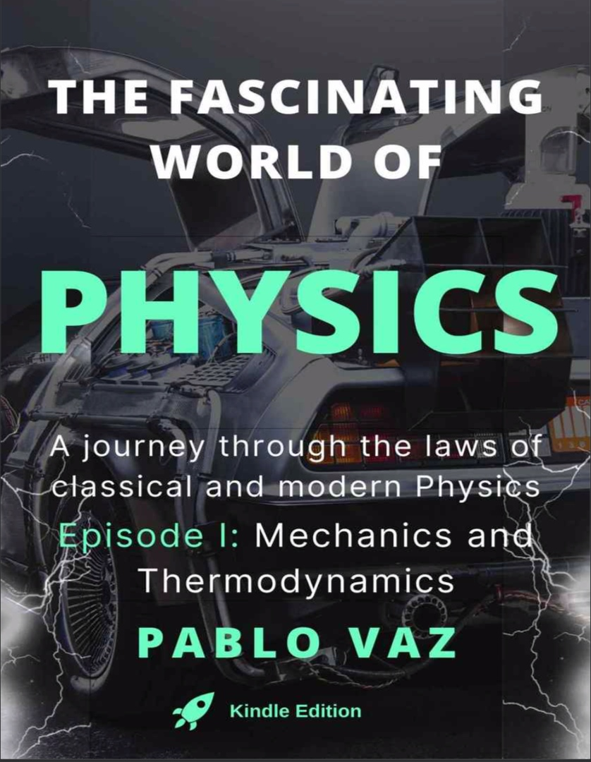 The Fascinating World Of Physics: Episode I: Mechanics And Thermodynamics By Pablo Vaz