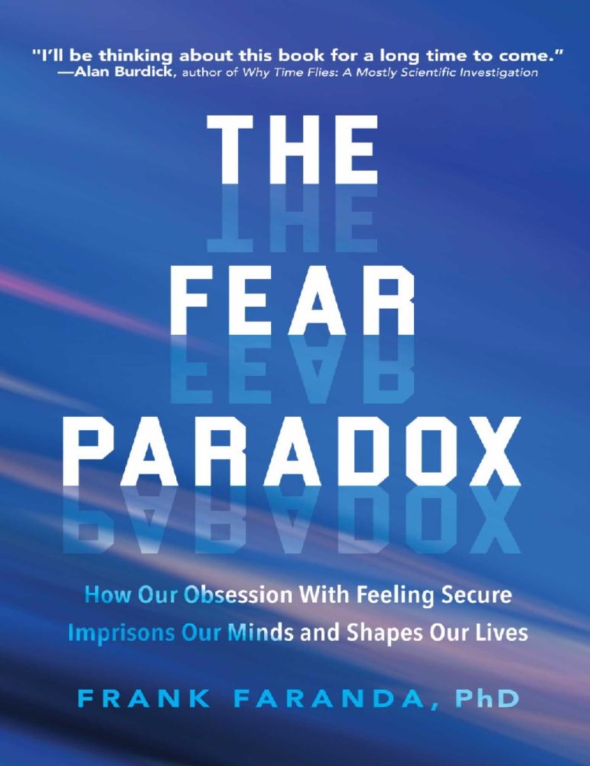 The Fear Paradox: How Our Obsession With Feeling Secure Imprisons Our Minds And Shapes Our Lives By Frank Faranda