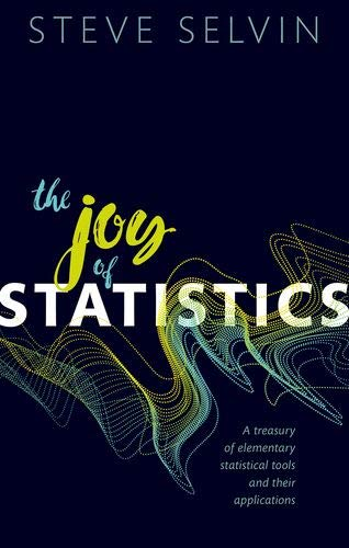 The Joy Of Statistics: A Treasury Of Elementary Statistical Tools And Their Applications By Steve Selvin
