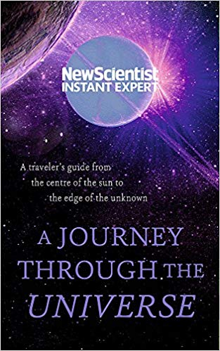 A Journey Through The Universe: A Traveler's Guide From The Centre Of The Sun To The Edge Of The Unknown By New Scientist
