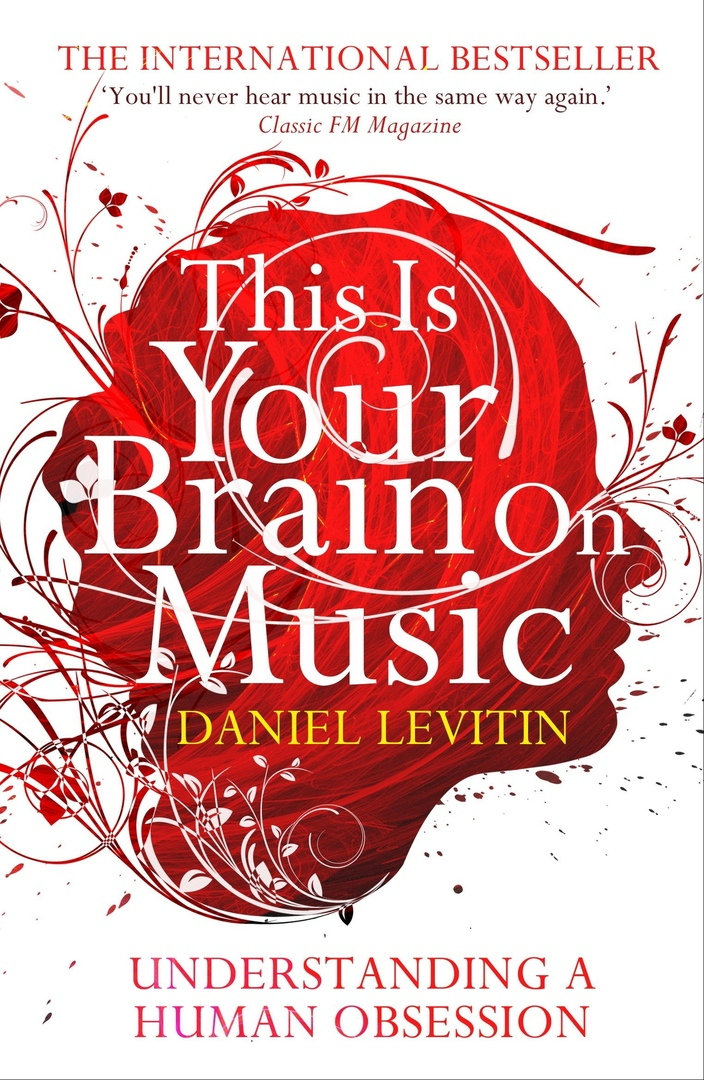 This Is Your Brain On Music: Understanding A Human Obsession, UK Edition By Daniel Levitin