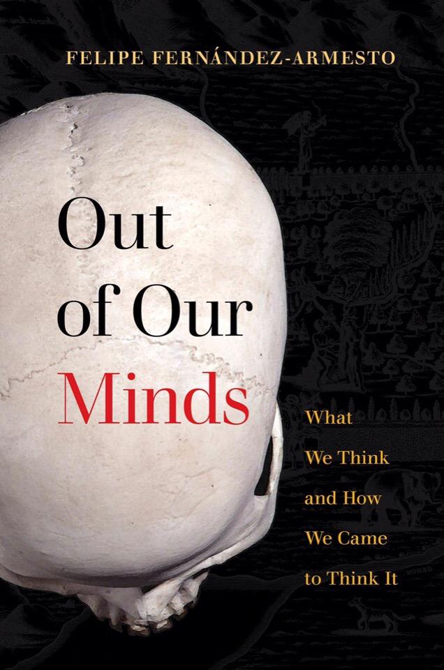 Felipe Fernandez-Armesto – Out Of Our Minds