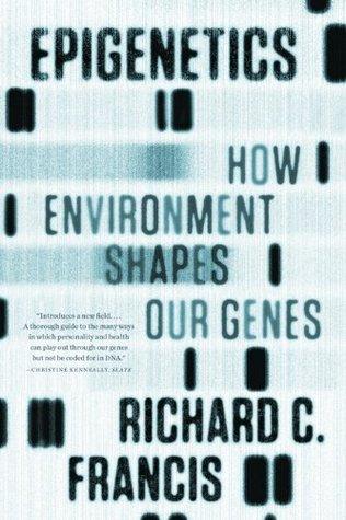 Epigenetics: The Ultimate Mystery Of Inheritance By Richard C. Francis