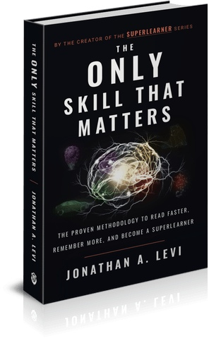 The Only Skill That Matters: The Proven Methodology To Read Faster, Remember More, And Become A SuperLearner By Jonathan A
