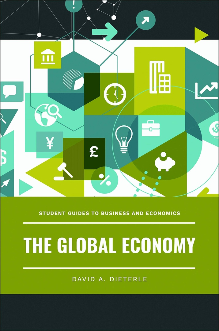 The Global Economy (Student Guides To Business And Economics) By David A. Dieterle