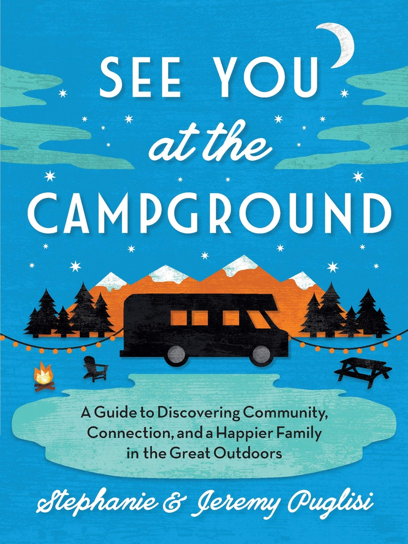 See You At The Campground: A Guide To Discovering Community, Connection, And A Happier