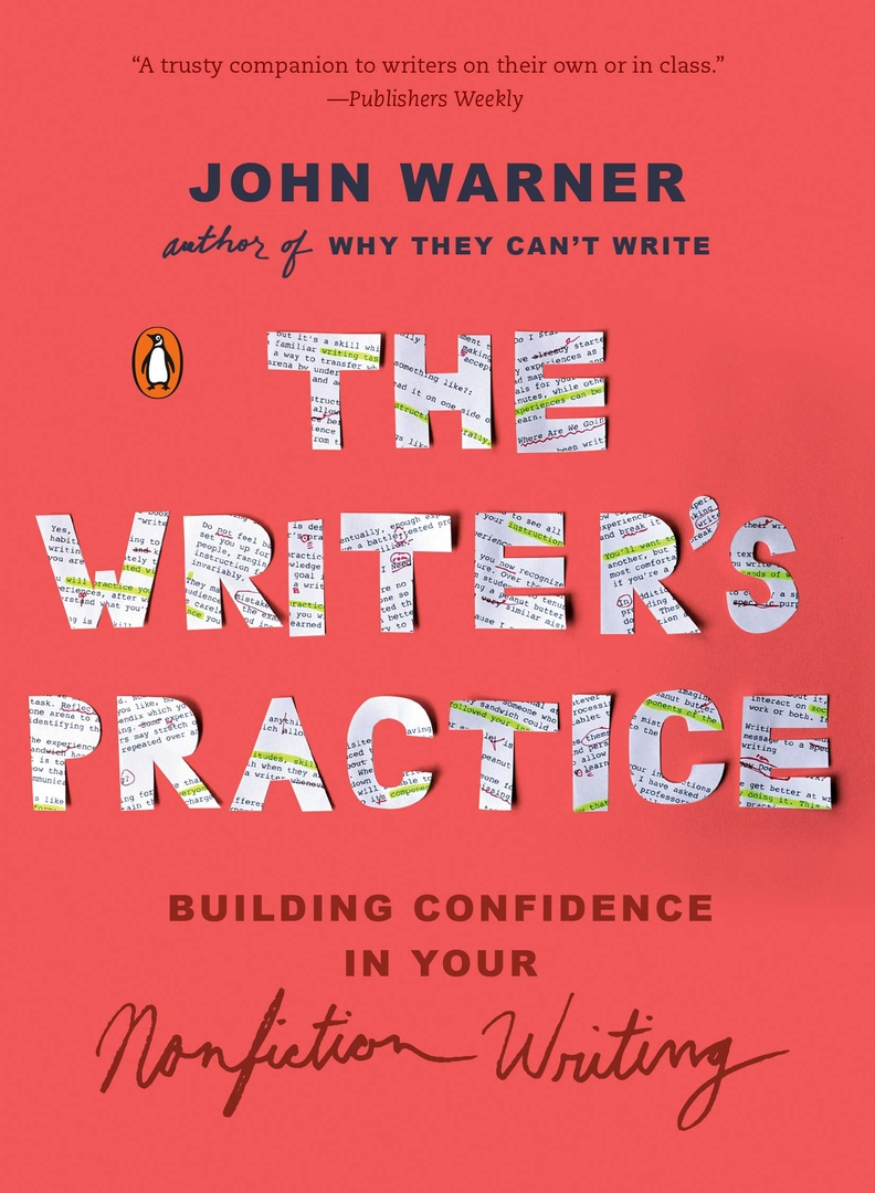 The Writer's Practice: Building Confidence In Your Nonfiction Writing By John Warner