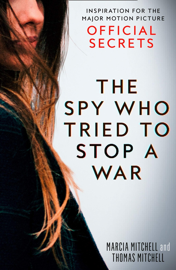 The Spy Who Tried To Stop A War: Inspiration For The Major Motion Picture Official Secrets By Marcia Mitchell, Thomas Mitchell