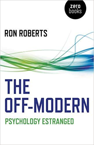 The Off-Modern: Psychology Estranged By Ron Roberts
