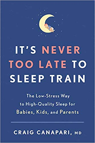 It's Never Too Late To Sleep Train: The Low-Stress Way To High-Quality Sleep For Babies, Kids, And Parents