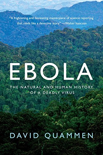 Ebola: The Natural And Human History Of A Deadly Virus By David Quammen