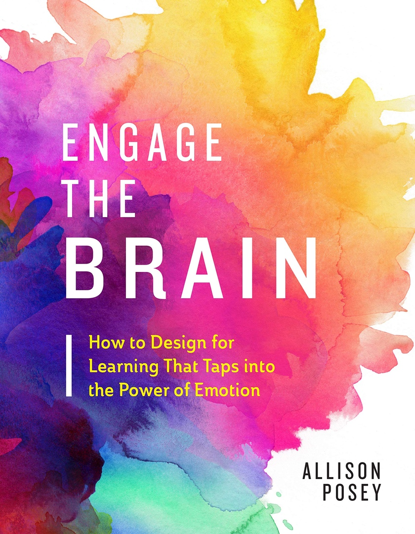 Engage The Brain: How To Design For Learning That Taps Into The Power Of Emotion By Allison Posey
