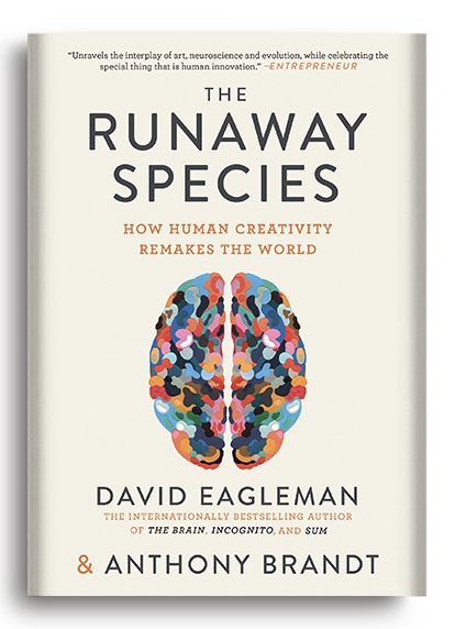 The Runaway Species: How Human Creativity Remakes The World By Anthony Brandt, David Eagleman