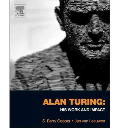 Alan Turing: His Work And Impact By S. Barry Cooper And J. Van Leeuwen