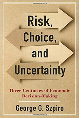 Risk, Choice, And Uncertainty: Three Centuries Of Economic Decision-Making By George G