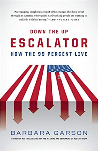 Down The Up Escalator: How The 99 Percent Live By Barbara Garson