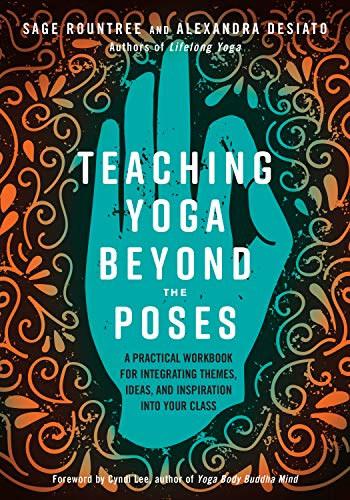 Teaching Yoga Beyond The Poses: